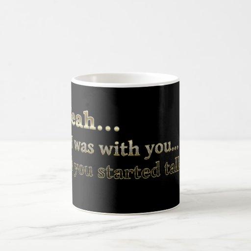 """""""Estaba sí"""" con usted… hasta… (divertido) Taza De Café"""