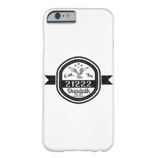 Established In 21222 Dundalk Barely There iPhone 6 Case