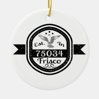 Established In 75034 Frisco Ceramic Ornament