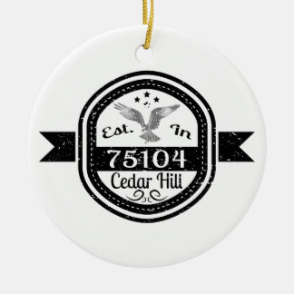 Established In 75104 Cedar Hill Ceramic Ornament
