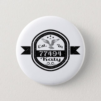 Established In 77494 Katy Pinback Button