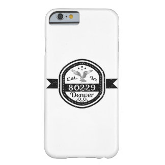 Established In 80229 Denver Barely There iPhone 6 Case