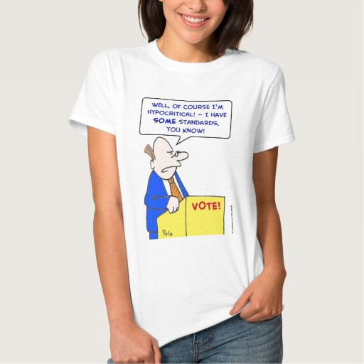 estándares hipocríticos del voto t-shirt