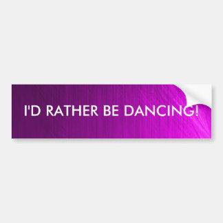 Estaría bailando bastante - pegatina para el parac etiqueta de parachoque