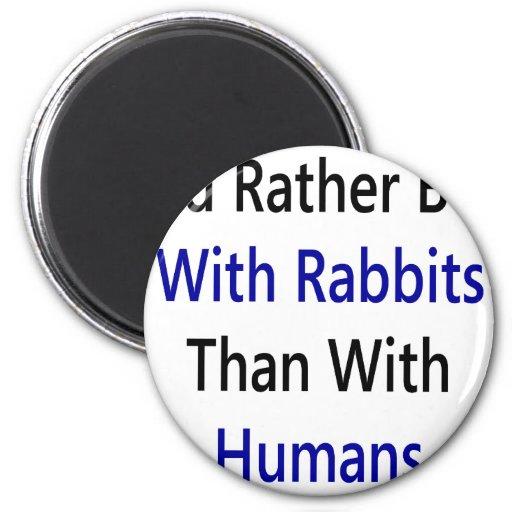 Estaría bastante con los conejos que con los seres iman de frigorífico