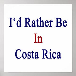 Estaría bastante en Costa Rica Posters