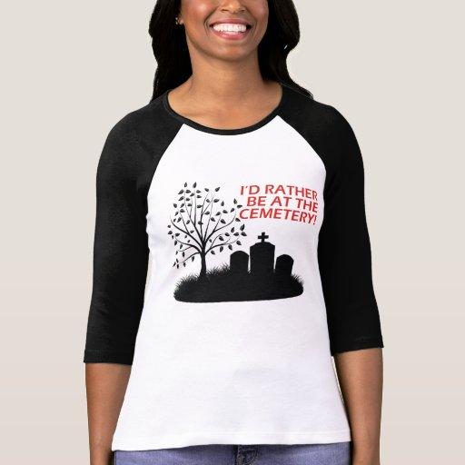 Estaría bastante en el cementerio camisetas