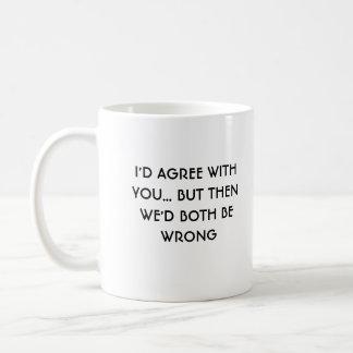 Estaría de acuerdo con usted la taza