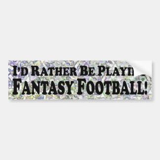 Estaría jugando bastante al fútbol de la fantasía  pegatina de parachoque