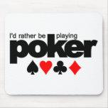 Estaría jugando bastante el mousepad del póker alfombrilla de ratones