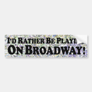 Estaría jugando bastante en Broadway - pegatina pa Pegatina Para Auto