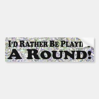 estaría jugando bastante una ronda - pegatina para etiqueta de parachoque