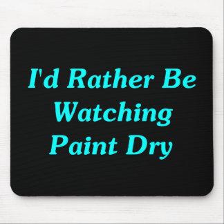 Estaría mirando bastante la pintura seca mousepad