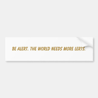 Esté alerta. El mundo necesita más lerts. Etiqueta De Parachoque