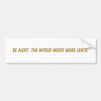 Esté alerta. El mundo necesita más lerts. Pegatina Para Auto