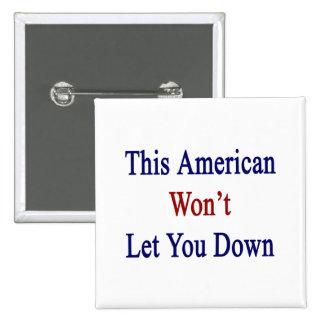 Este americano no le dejará abajo