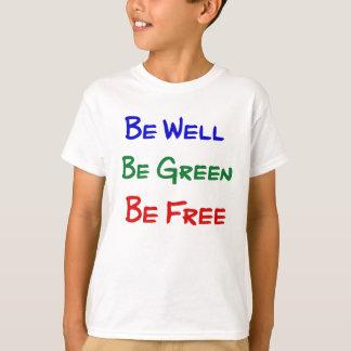 Esté bien. Sea verde. Esté libre Playera