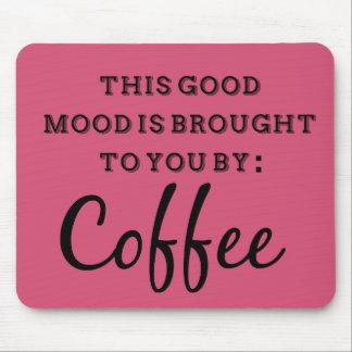 Este buen humor le es traído por el café alfombrilla de raton