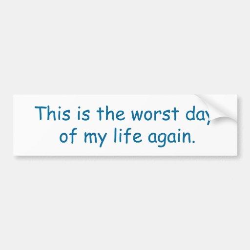 Éste es el día peor, de mi vida otra vez pegatina para auto