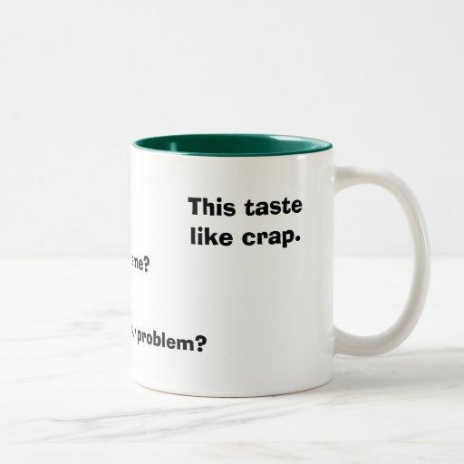 ¿Este gusto tiene gusto de la mierda., qué es su p Tazas De Café
