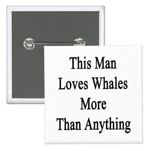 Este hombre ama ballenas más que cualquier cosa pin cuadrada 5 cm