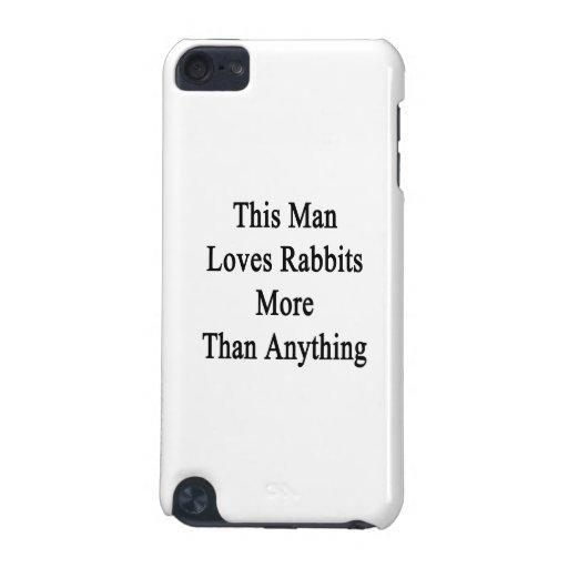 Este hombre ama conejos más que cualquier cosa funda para iPod touch 5G