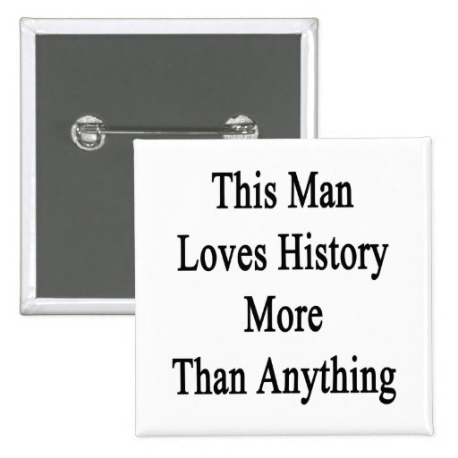 Este hombre ama historia más que cualquier cosa pin cuadrada 5 cm