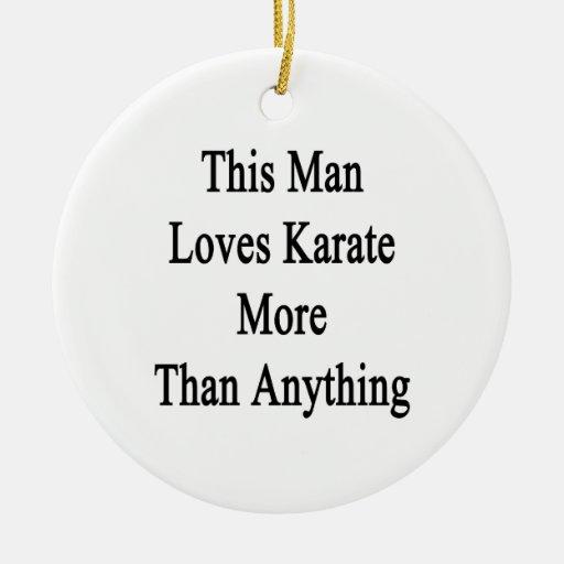 Este hombre ama karate más que cualquier cosa ornaments para arbol de navidad