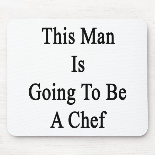 Este hombre va a ser cocinero alfombrilla de raton