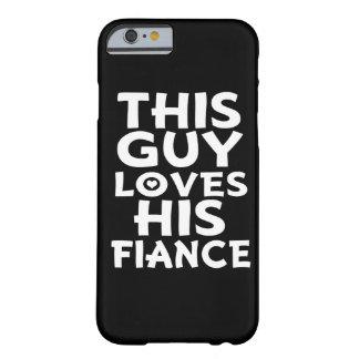 Este individuo ama su caja del teléfono de Fiancé Funda De iPhone 6 Barely There