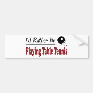 Esté jugando bastante a tenis de mesa etiqueta de parachoque