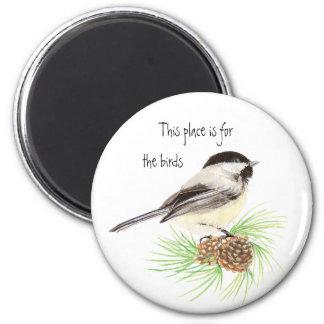 Este lugar está para los pájaros, Chickadee Imán Redondo 5 Cm
