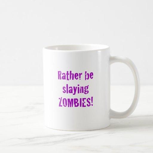 Esté matando bastante a zombis tazas