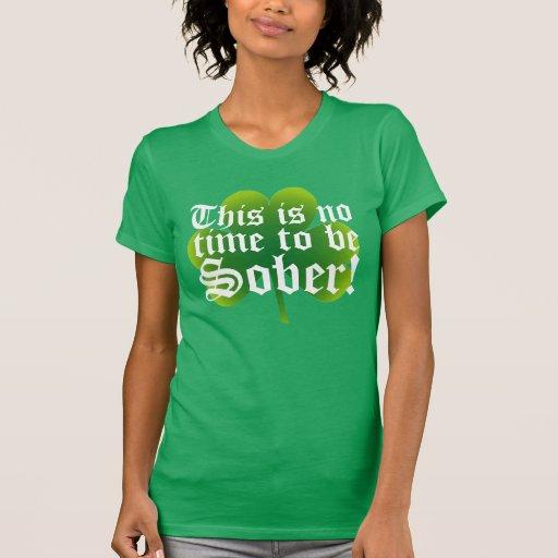 ¡Éste no es ningún tiempo para ser sobrio! Camiseta