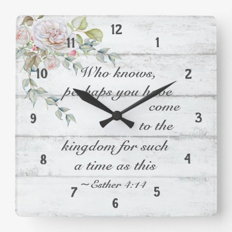 Esther 4:14 ..Come to the kingdom for such a time, Square Wall Clock