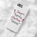 Estimado Santa define bueno Funda De iPhone 6 Barely There