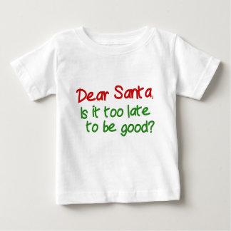 Estimado Santa es él demasiado atrasado ser bueno Camisas