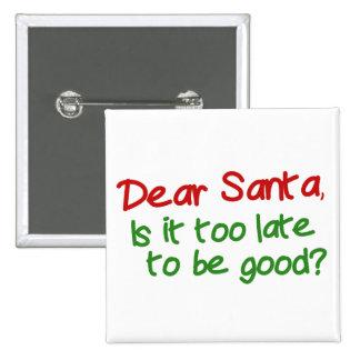 Estimado Santa es él demasiado atrasado ser bueno Pin Cuadrado