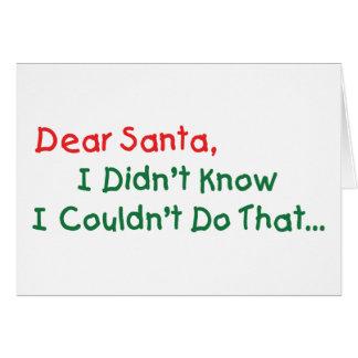 Estimado Santa, no sabía que no podría hacer eso Tarjeta De Felicitación