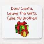 ¡Estimado Santa, sale de los regalos, toma mi Brot Alfombrillas De Raton