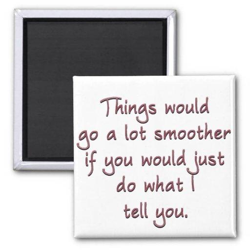 Esto sería más fácil si usted acaba de obedecerme imán de frigorífico