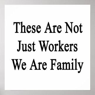 Éstos no son apenas trabajadores que somos familia póster