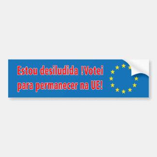 Estou desiludida !Votei para permanecer na UE! Bumper Sticker
