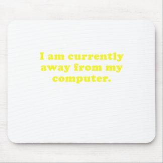 Estoy actualmente lejos de mi ordenador alfombrillas de raton