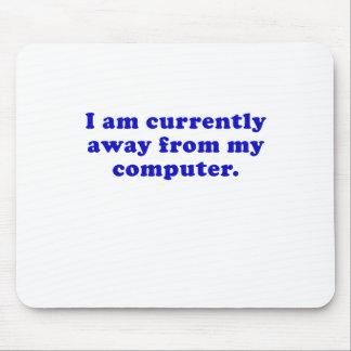 Estoy actualmente lejos de mi ordenador tapetes de ratón