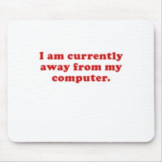 Estoy actualmente lejos de mi ordenador alfombrilla de ratón