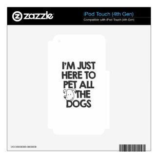 Estoy apenas aquí acariciar todos los perros calcomanías para iPod touch 4G
