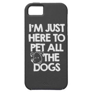 Estoy apenas aquí acariciar todos los perros iPhone 5 carcasa