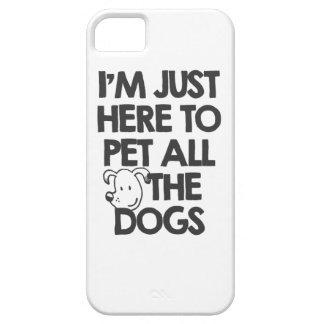 Estoy apenas aquí acariciar todos los perros iPhone 5 fundas