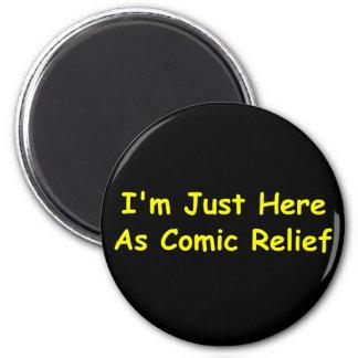Estoy apenas aquí como alivio cómico imán redondo 5 cm